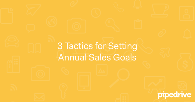 3 Tactics for Settings Annual Sales Goals