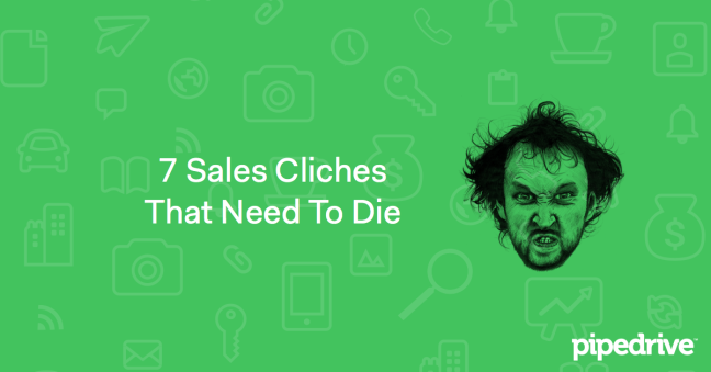 7 Sales Cliches That Need to Die